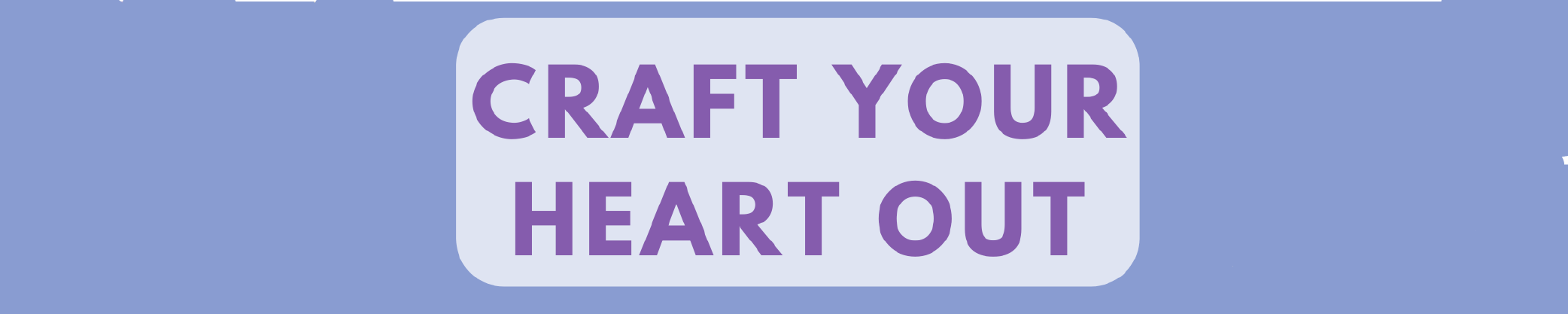 Craft Your Heart Out